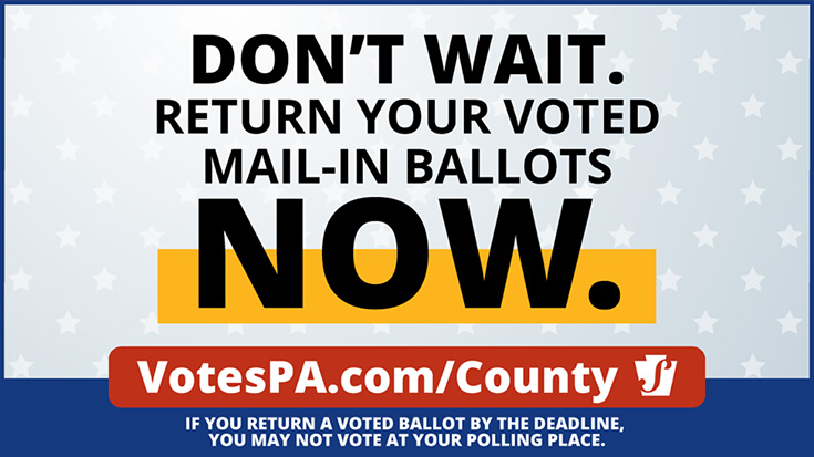 Don't Wait! Return your voted mail-in ballots NOW.
