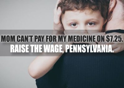 Mom can't pay for my medicine on $7.25. Raise the Wage, Pennsylvania.