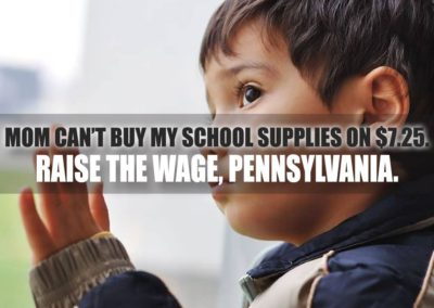 Mom can't buy my school supplies on $7.25. Raise the Wage, Pennsylvania.